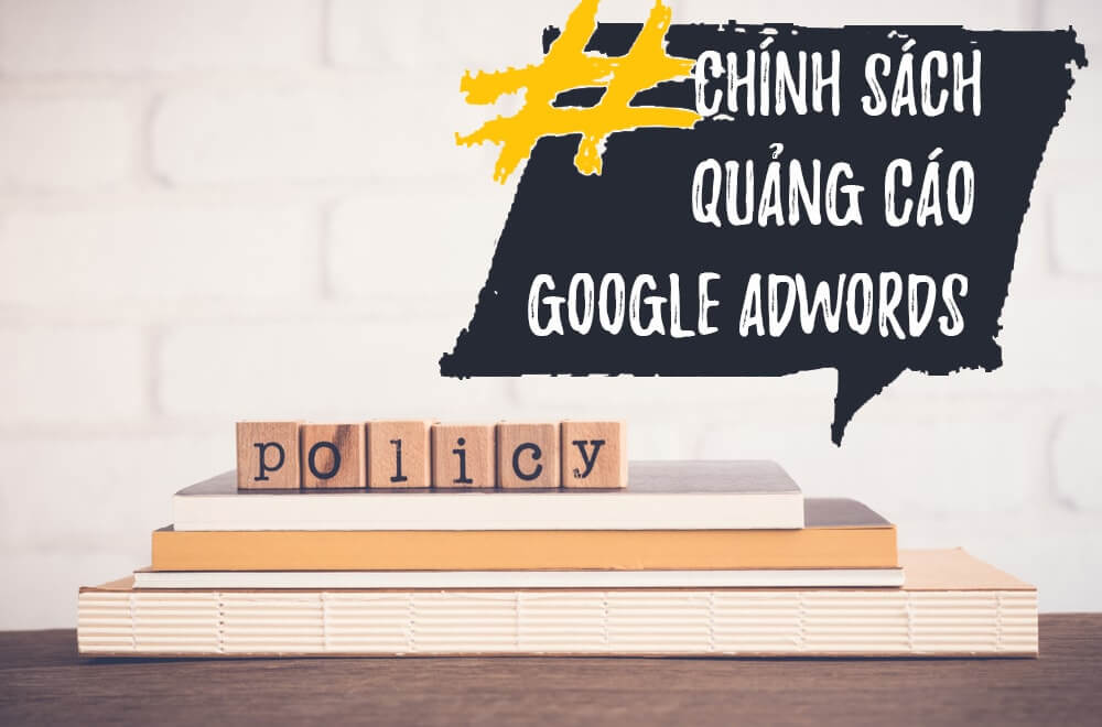 Những lưu ý quan trọng trong chính sách quảng cáo của Google