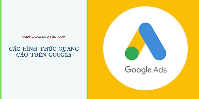 Tổng hợp các hình thức quảng cáo trên Google hiệu quả nhất 2019