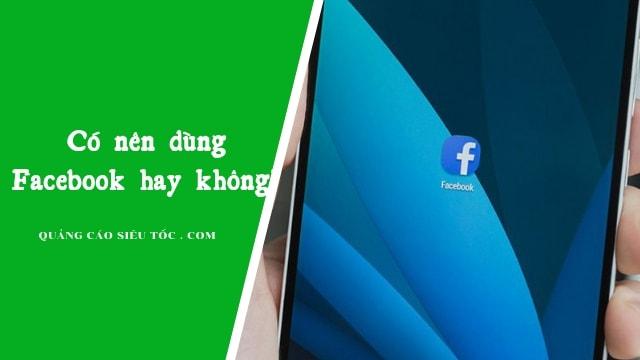 Có Nên Sử Dụng Facebook Nữa Hay Không ?