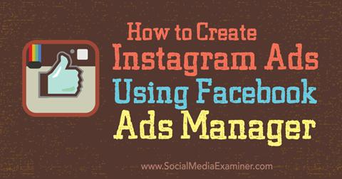 Khám phá cách tạo quảng cáo Instagram bằng Facebook Ads Manager