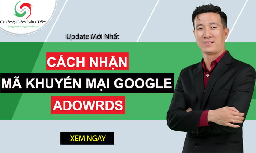 Cách nhận và sử dụng mã khuyến mãi Google Adwords (Coupon) 2020