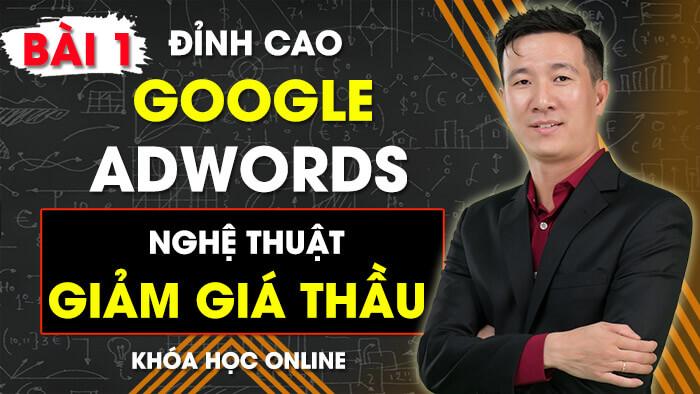 Bài 1:  GIỚI THIỆU VỀ KHÓA HỌC  | Đỉnh Cao Google Adwords - Nghệ Thuật Giảm Giá Thầu