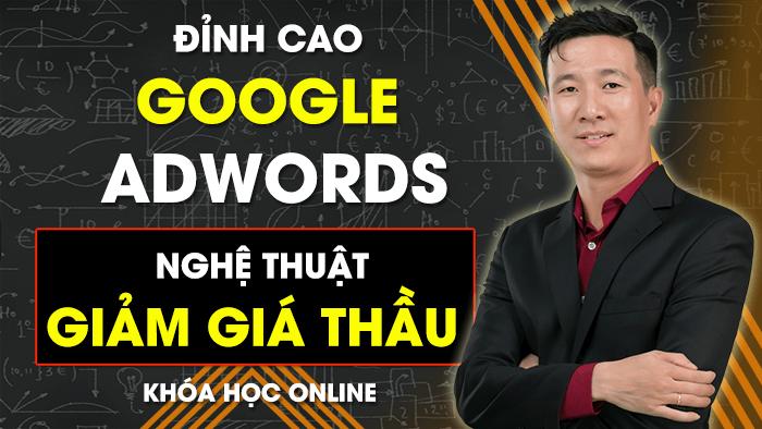 Đỉnh Cao Google Adwords - Nghệ Thuật Giảm Giá Thầu