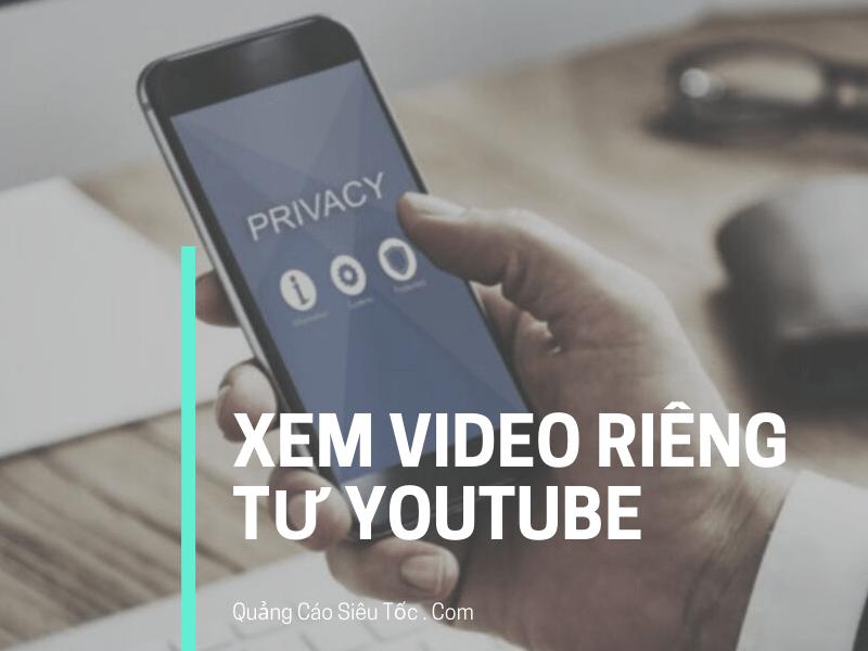 cách xem video riêng tư trên youtube