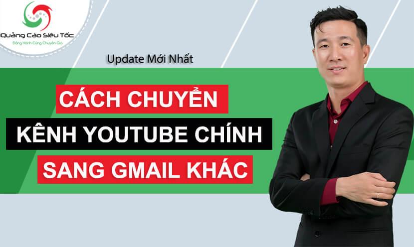 Hướng dẫn cách chuyển kênh Youtube chính sang Gmail mới