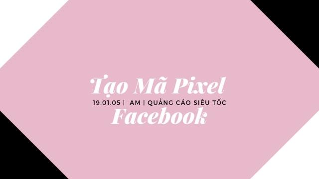 Cách tạo mã pixel Facebook