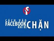 Facebook Bị Chặn Không Vào Được - Cách Khắc Phục