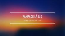 FANPAGE Là Gì ? Xây dựng phát triển fanpage trên Facebook như thế nào ?