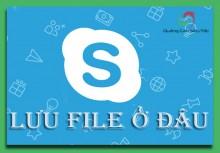 Skype lưu File Ở Đâu ?? File tải về trên Skype lưu ở thư mục nào trên máy tính ??