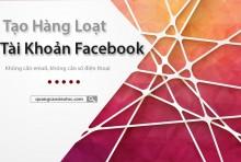 Cách Tạo Hàng Loạt Tài Khoản Facebook Đơn Giản Nhất